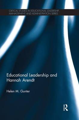 Educational Leadership and Hannah Arendt - Critical Studies in Educational Leadership, Management and Administration (Paperback)