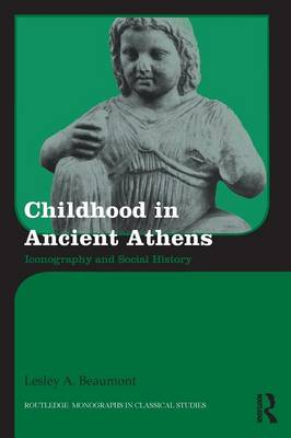 Childhood in Ancient Athens: Iconography and Social History - Routledge Monographs in Classical Studies (Paperback)