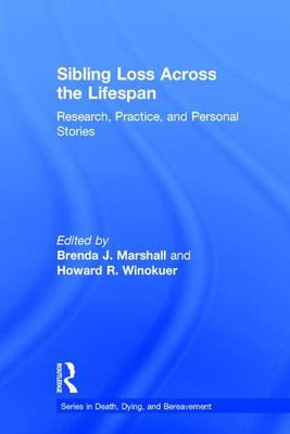 Sibling Loss Across the Lifespan: Research, Practice, and Personal Stories - Series in Death, Dying, and Bereavement (Hardback)