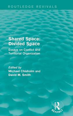 Shared Space: Divided Space: Essays on Conflict and Territorial Organization - Routledge Revivals (Hardback)