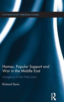 Hamas, Popular Support and War in the Middle East: Insurgency in the Holy Land - Contemporary Terrorism Studies (Hardback)