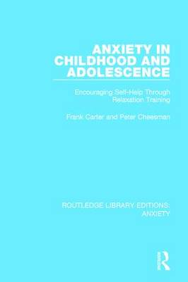 Anxiety in Childhood and Adolescence: Encouraging Self-Help Through Relaxation Training - Routledge Library Editions: Anxiety (Hardback)
