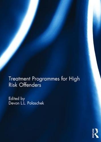 Treatment programmes for high risk offenders (Hardback)