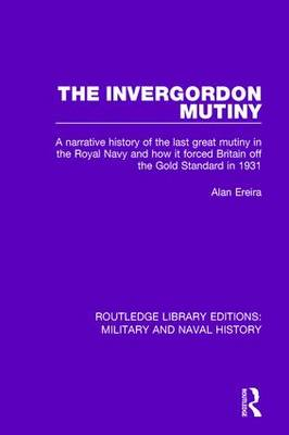 The Invergordon Mutiny: A Narrative History of the Last Great Mutiny in the Royal navy and How It Forced Britain off the Gold Standard in 1931 (Paperback)