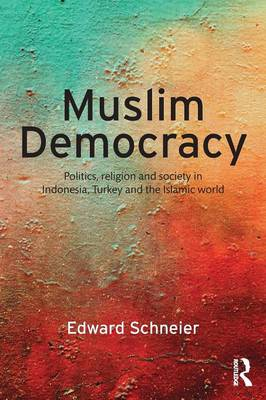 Muslim Democracy: Politics, Religion and Society in Indonesia, Turkey and the Islamic World (Paperback)