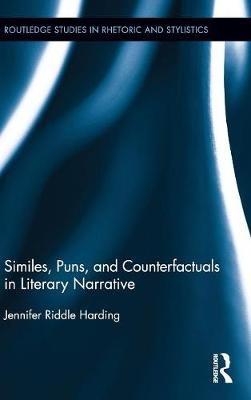 Similes, Puns and Counterfactuals in Literary Narrative - Routledge Studies in Rhetoric and Stylistics (Hardback)