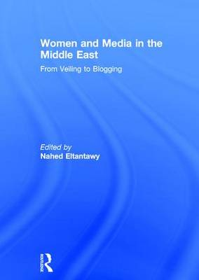 Women and Media in the Middle East: From Veiling to Blogging (Hardback)