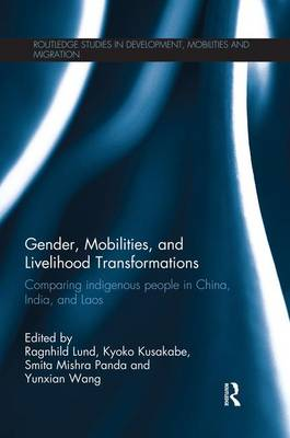 Gender, Mobilities, and Livelihood Transformations: Comparing Indigenous People in China, India, and Laos (Paperback)