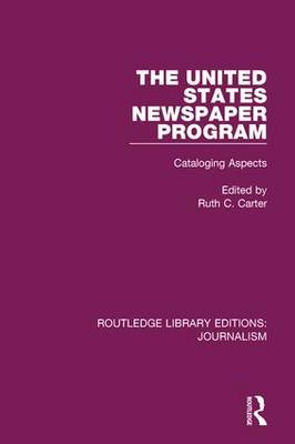 The United States Newspaper Program: Cataloging Aspects - Routledge Library Editions: Journalism (Hardback)