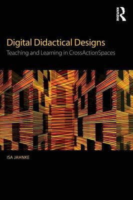 Digital Didactical Designs: Teaching and Learning in CrossActionSpaces (Paperback)