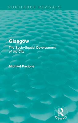 Glasgow: The Socio-spatial Development of the City - Routledge Revivals (Hardback)