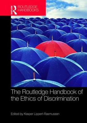 The Routledge Handbook of the Ethics of Discrimination - Routledge Handbooks in Applied Ethics (Hardback)
