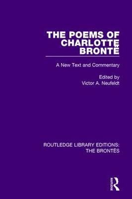 The Poems of Charlotte Bronte: A New Text and Commentary - Routledge Library Editions: The Brontes (Hardback)
