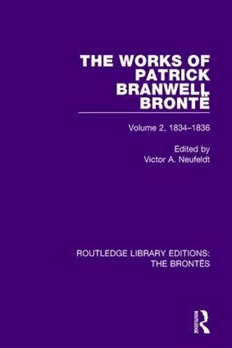 The Works of Patrick Branwell Bronte: Volume 2, 1834-1836 (Hardback)