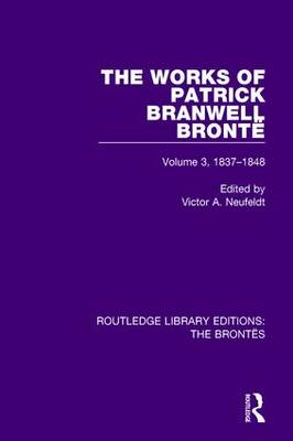 The Works of Patrick Branwell Bronte: Volume 3, 1837-1848 - Routledge Library Editions: The Brontes (Hardback)