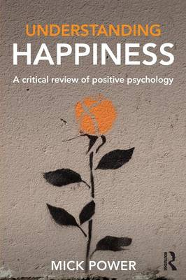 Understanding Happiness: A critical review of positive psychology (Paperback)