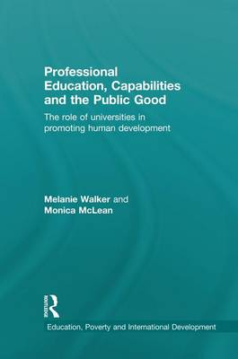 Professional Education, Capabilities and the Public Good: The role of universities in promoting human development (Paperback)