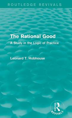 The Rational Good: A Study in the Logic of Practice - Routledge Revivals (Hardback)