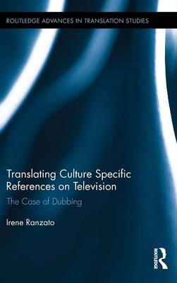 Translating Culture Specific References on Television: The Case of Dubbing - Routledge Advances in Translation and Interpreting Studies (Hardback)