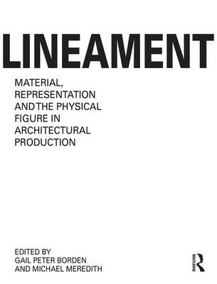 Lineament: Material, Representation and the Physical Figure in Architectural Production (Hardback)