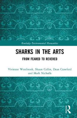 Sharks in the Arts: From Feared to Revered - Routledge Environmental Humanities (Hardback)