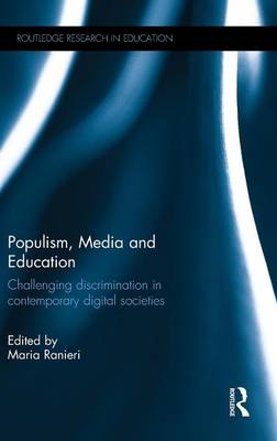 Populism, Media and Education: Challenging discrimination in contemporary digital societies - Routledge Research in Education (Hardback)