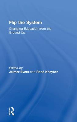 Flip the System: Changing Education from the Ground Up (Hardback)