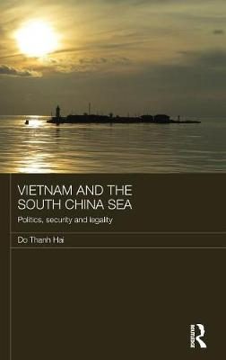 Vietnam and the South China Sea: Politics, Security and Legality - Routledge Security in Asia Pacific Series (Hardback)