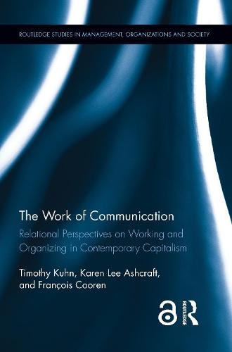 The Work of Communication: Relational Perspectives on Working and Organizing in Contemporary Capitalism - Routledge Studies in Management, Organizations and Society (Hardback)