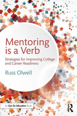 Mentoring is a Verb: Strategies for Improving College and Career Readiness (Paperback)