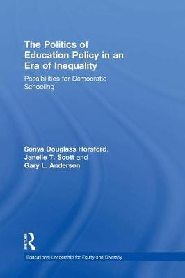 The Politics of Education Policy in an Era of Inequality: Possibilities for Democratic Schooling - Educational Leadership for Equity and Diversity (Hardback)
