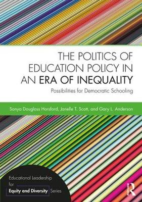 The Politics of Education Policy in an Era of Inequality: Possibilities for Democratic Schooling - Educational Leadership for Equity and Diversity (Paperback)