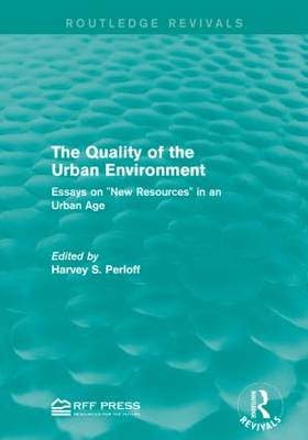 """The Quality of the Urban Environment: Essays on """"New Resources"""" in an Urban Age (Paperback)"""