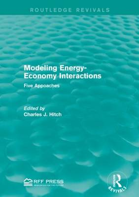 Modeling Energy-Economy Interactions: Five Appoaches (Paperback)