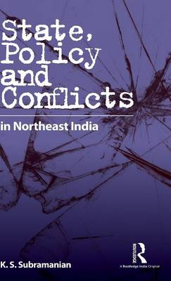 State, Policy and Conflicts in Northeast India (Hardback)