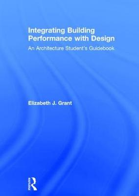 Integrating Building Performance with Design: An Architecture Student's Guidebook (Hardback)