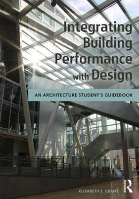 Integrating Building Performance with Design: An Architecture Student's Guidebook (Paperback)