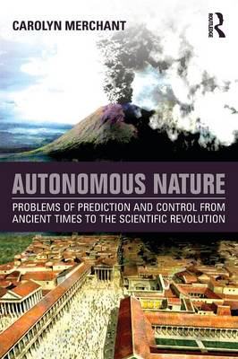 Autonomous Nature: Problems of Prediction and Control From Ancient Times to the Scientific Revolution (Paperback)