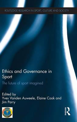 Ethics and Governance in Sport: The future of sport imagined - Routledge Research in Sport, Culture and Society (Hardback)