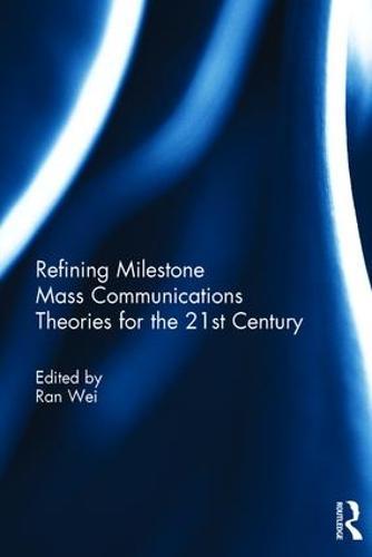 Refining Milestone Mass Communications Theories for the 21st Century (Hardback)