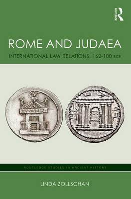 Rome and Judaea: International Law Relations, 162-100 BCE - Routledge Studies in Ancient History (Hardback)