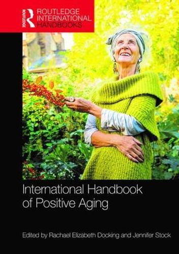 International Handbook of Positive Aging - Routledge International Handbooks (Hardback)