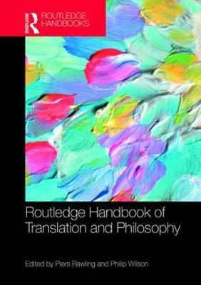 The Routledge Handbook of Translation and Philosophy - Routledge Handbooks in Translation and Interpreting Studies (Hardback)