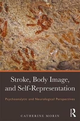 Stroke, Body Image, and Self Representation: Psychoanalytic and Neurological Perspectives (Paperback)