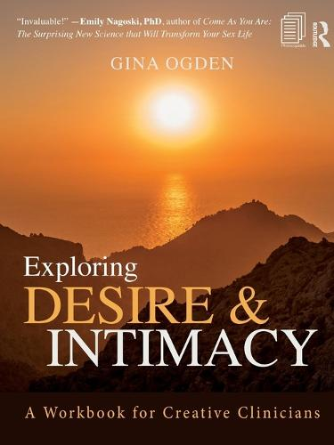 Exploring Desire and Intimacy: A Workbook for Creative Clinicians (Paperback)