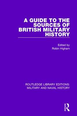A Guide to the Sources of British Military History (Paperback)