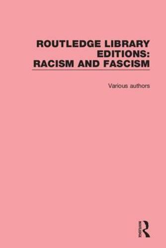 Routledge Library Editions: Racism and Fascism - Routledge Library Editions: Racism and Fascism (Hardback)