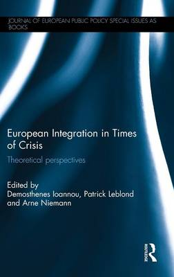 European Integration in Times of Crisis: Theoretical perspectives - Journal of European Public Policy Series (Hardback)