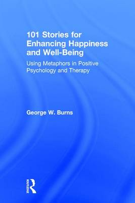 101 Stories for Enhancing Happiness and Well-Being: Using Metaphors in Positive Psychology and Therapy (Hardback)