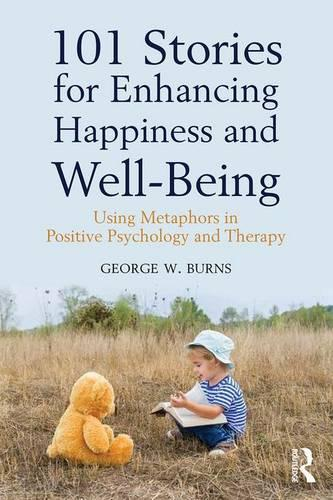 101 Stories for Enhancing Happiness and Well-Being: Using Metaphors in Positive Psychology and Therapy (Paperback)